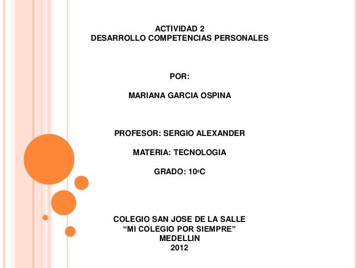 ACTIVIDAD 2DESARROLLO COMPETENCIAS PERSONALES               POR:       MARIANA GARCIA OSPINA    PROFESOR: SERGIO ALEXANDER...
