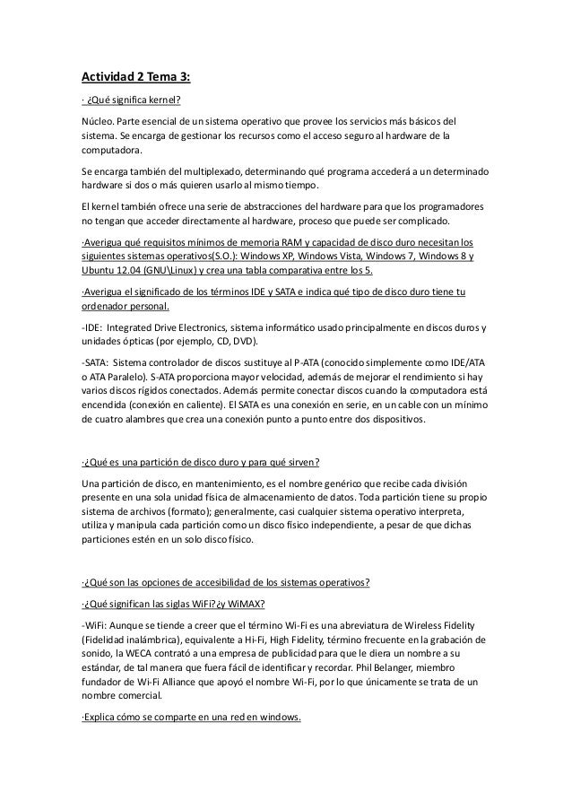 Actividad 2 Tema 3:· ¿Qué significa kernel?Núcleo. Parte esencial de un sistema operativo que provee los servicios más bás...