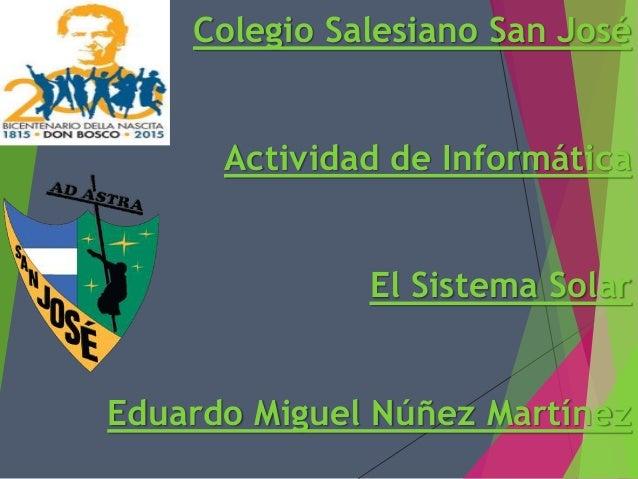 Colegio Salesiano San José Actividad de Informática El Sistema Solar Eduardo Miguel Núñez Martínez