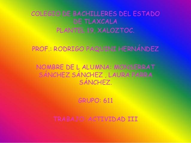 COLEGIO DE BACHILLERES DEL ESTADO           DE TLAXCALA      PLANTEL 19, XALOZTOC.PROF.: RODRIGO PAQUINI HERNÁNDEZ NOMBRE ...