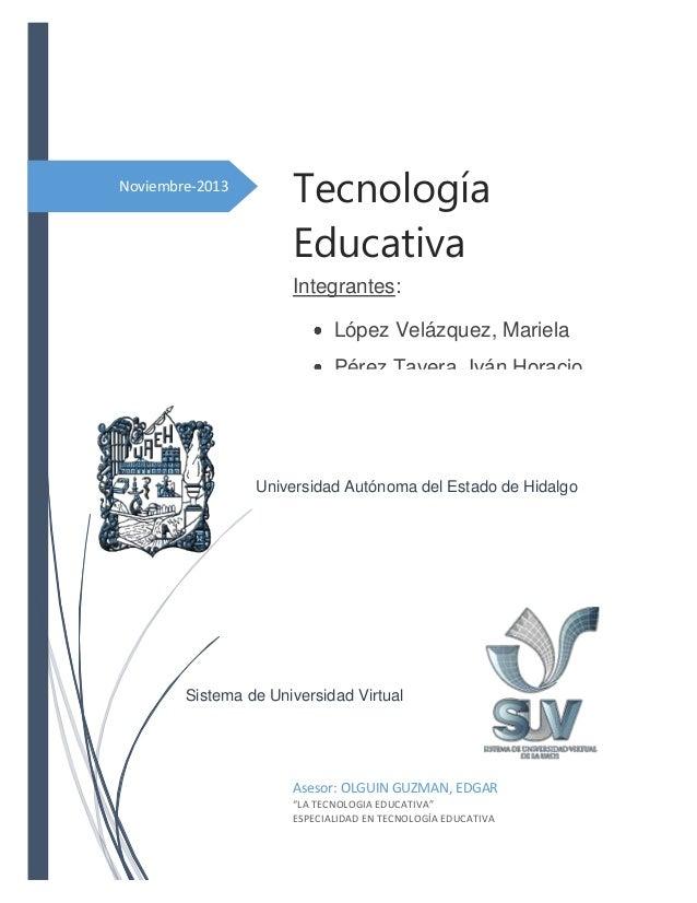 Noviembre-2013  Tecnología Educativa Integrantes: López Velázquez, Mariela Pérez Tavera, Iván Horacio Vargas Hernández, El...