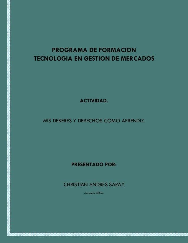 PROGRAMA DE FORMACION TECNOLOGIA EN GESTION DE MERCADOS  ACTIVIDAD.  MIS DEBERES Y DERECHOS COMO APRENDIZ.  PRESENTADO POR...