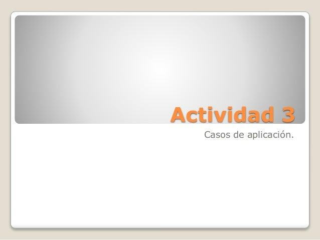 Actividad 3 Casos de aplicación.