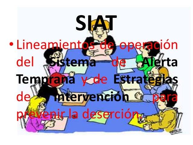 SIAT• Lineamientos de operación  del Sistema de Alerta  Temprana y de Estrategias  de    Intervención     para  prevenir l...