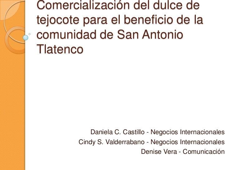 Comercialización del dulce de tejocote para el beneficio de la comunidad de San Antonio Tlatenco<br />Daniela C. Castillo ...