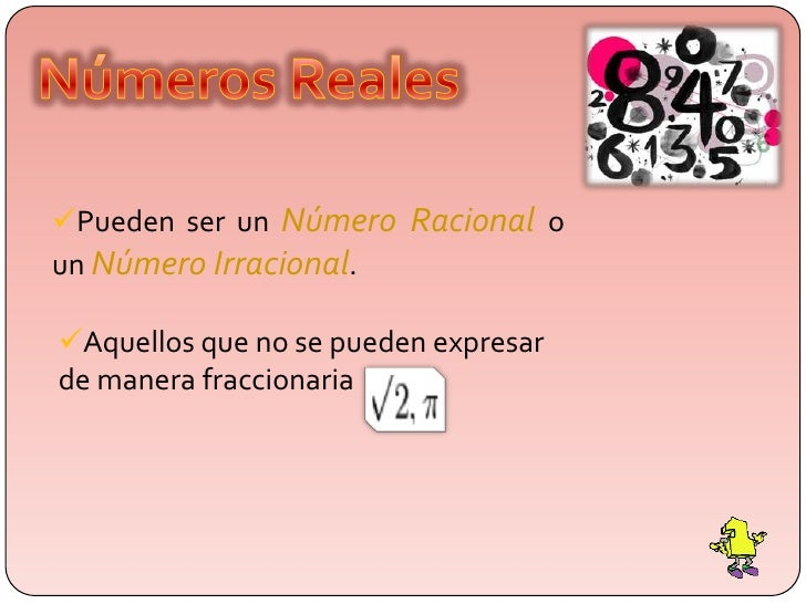 Números Reales<br /><ul><li>Pueden ser un Número Racionalo       un Número Irracional.