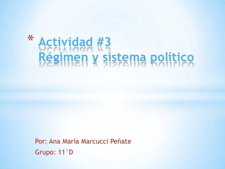 * Actividad #3  Régimen y sistema político Por: Ana María Marcucci Peñate Grupo: 11°D