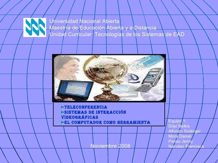 Universidad Nacional Abierta Maestría de Educación Abierta y a Distancia Unidad Curricular: Tecnologías de los Sistemas de...