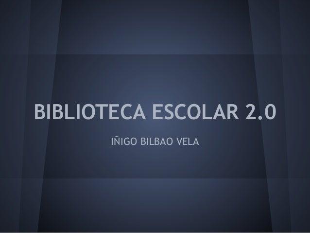 BIBLIOTECA ESCOLAR 2.0 IÑIGO BILBAO VELA
