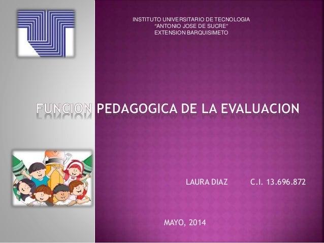 """INSTITUTO UNIVERSITARIO DE TECNOLOGIA """"ANTONIO JOSE DE SUCRE"""" EXTENSION BARQUISIMETO LAURA DIAZ C.I. 13.696.872 MAYO, 2014"""