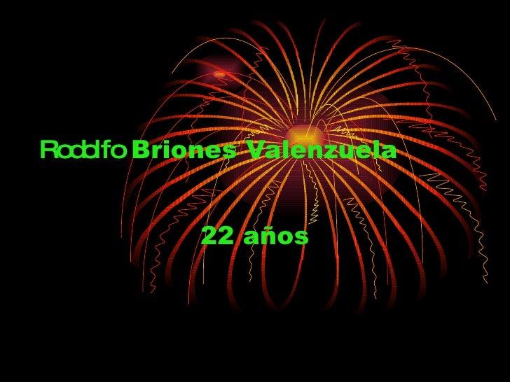 Rodolfo  Briones Valenzuela 22 años