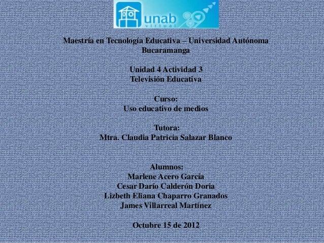 Maestría en Tecnología Educativa – Universidad Autónoma                      Bucaramanga                 Unidad 4 Activida...