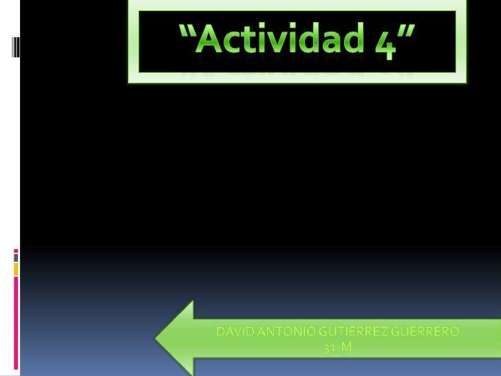 """""""Actividad 4""""<br />David Antonio Gutiérrez guerrero<br />31-m<br />"""