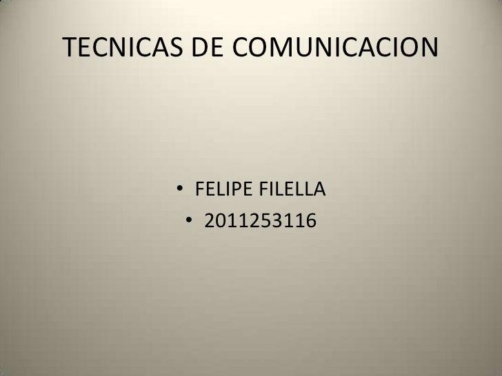 TECNICAS DE COMUNICACION       • FELIPE FILELLA        • 2011253116