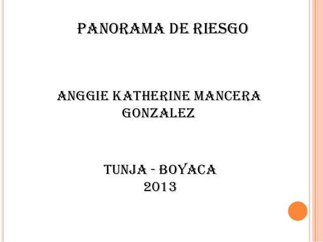 PANORAMA DE RIESGOANGGIE KATHERINE MANCERAGONZALEZTUNJA - BOYACA2013