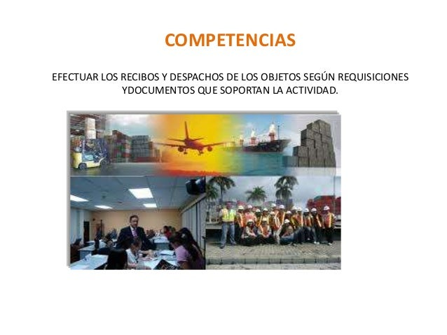 EFECTUAR LOS RECIBOS Y DESPACHOS DE LOS OBJETOS SEGÚN REQUISICIONES YDOCUMENTOS QUE SOPORTAN LA ACTIVIDAD. COMPETENCIAS