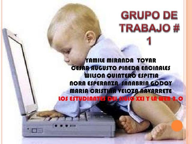 GRUPO DE TRABAJO # 1<br />YAMILE MIRANDA  TOVAR<br />CESAR AUGUSTO PINEDA ENCINALES <br /> WILSON QUINTERO ESPITIA<br />NO...