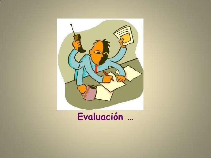 Evaluación …<br />