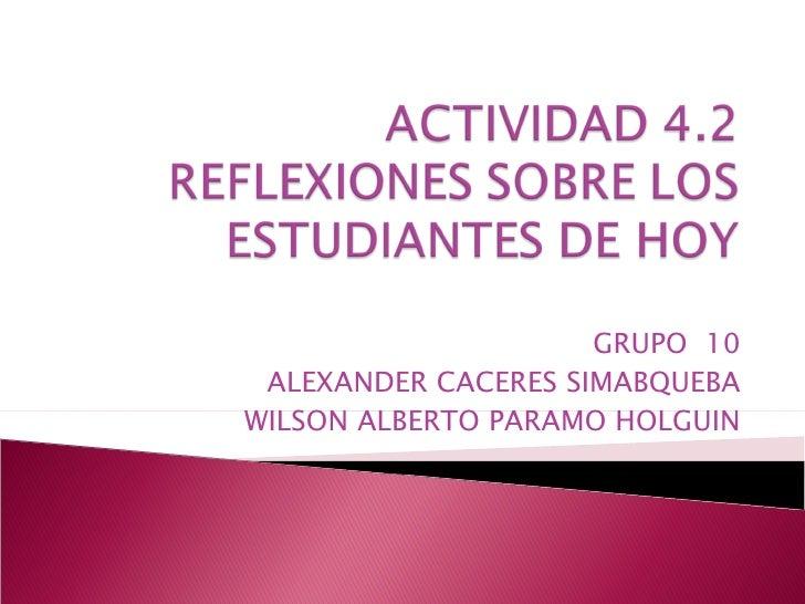 GRUPO  10 ALEXANDER CACERES SIMABQUEBA WILSON ALBERTO PARAMO HOLGUIN