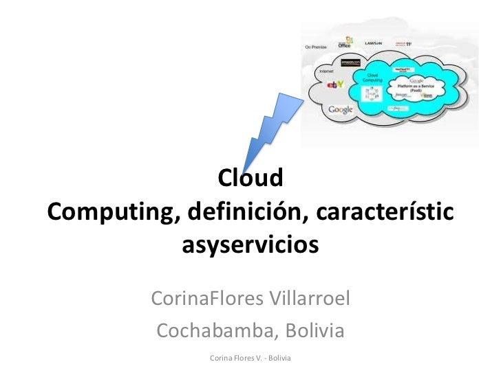 CloudComputing, definición, característic          asyservicios         CorinaFlores Villarroel         Cochabamba, Bolivi...