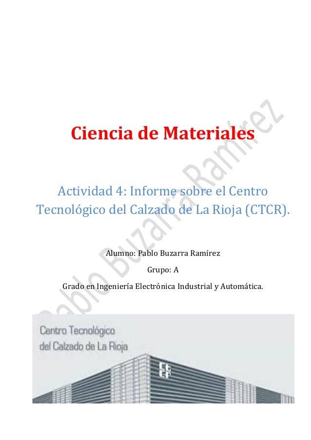 Ciencia de Materiales Actividad 4: Informe sobre el Centro Tecnológico del Calzado de La Rioja (CTCR). Alumno: Pablo Buzar...