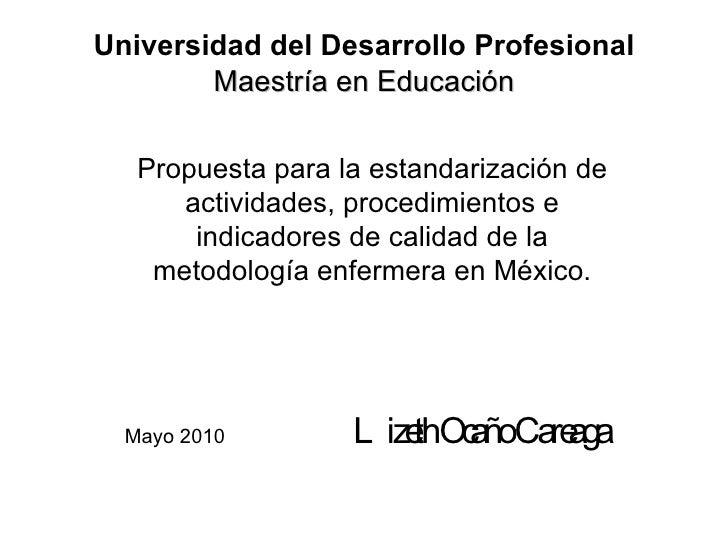 Universidad del Desarrollo Profesional Maestría en Educación Propuesta para la estandarización de actividades, procedimien...