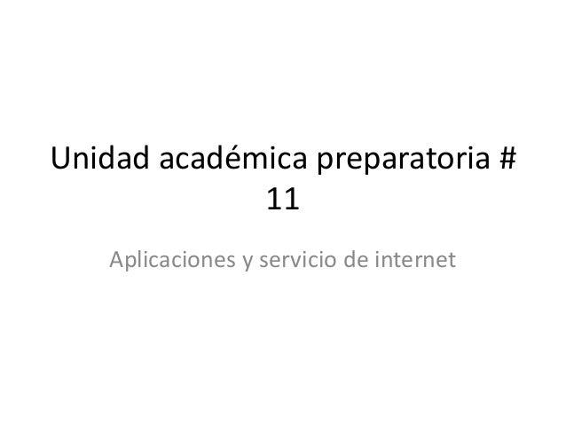 Unidad académica preparatoria # 11 Aplicaciones y servicio de internet