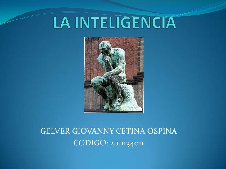 LA INTELIGENCIA<br />GELVER GIOVANNY CETINA OSPINA<br />CODIGO: 2011134011<br />