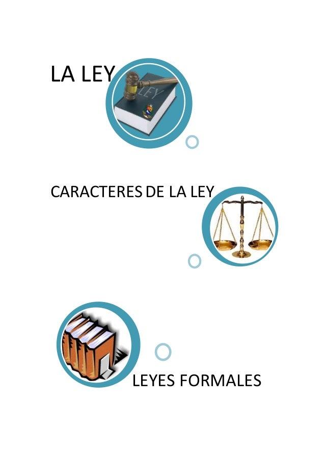 LA LEY CARACTERES DE LA LEY LEYES FORMALES