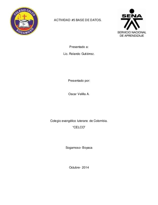 ACTIVIDAD #5 BASE DE DATOS.  Presentado a:  Lic. Rolando Gutiérrez.  Presentado por:  Oscar Velilla A.  Colegio evangélico...