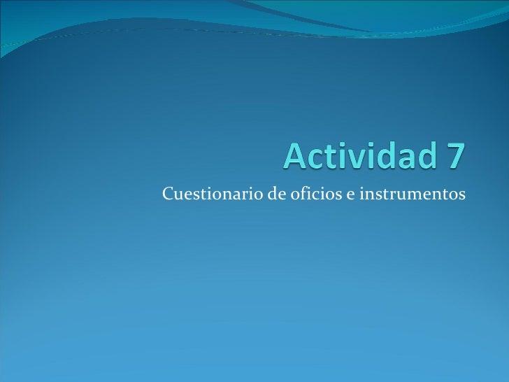 Cuestionario de oficios e instrumentos