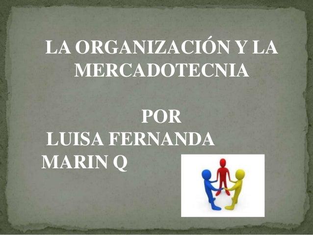 LA ORGANIZACIÓN Y LA   MERCADOTECNIA         PORLUISA FERNANDAMARIN Q