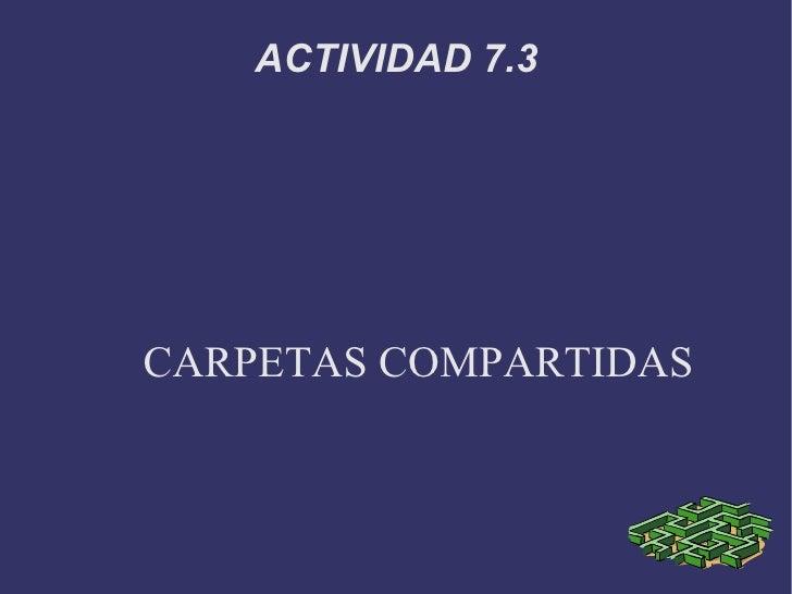 ACTIVIDAD 7.3 CARPETAS COMPARTIDAS