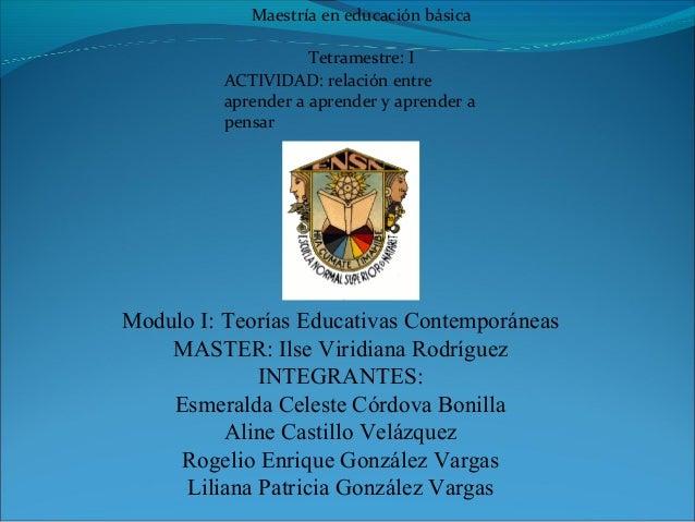 Maestría en educación básica                     Tetramestre: I          ACTIVIDAD: relación entre          aprender a apr...