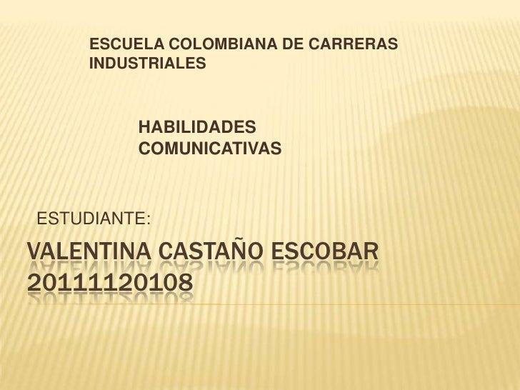 ESCUELA COLOMBIANA DE CARRERAS     INDUSTRIALES         HABILIDADES         COMUNICATIVASESTUDIANTE:VALENTINA CASTAÑO ESCO...
