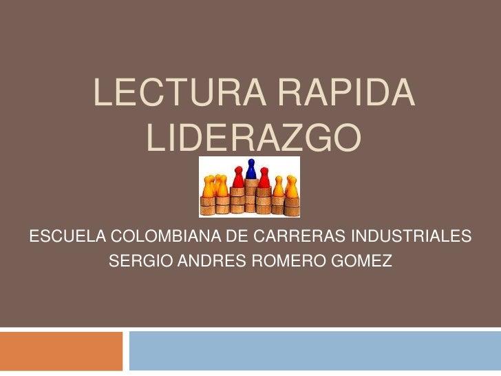 LECTURA RAPIDA        LIDERAZGOESCUELA COLOMBIANA DE CARRERAS INDUSTRIALES        SERGIO ANDRES ROMERO GOMEZ