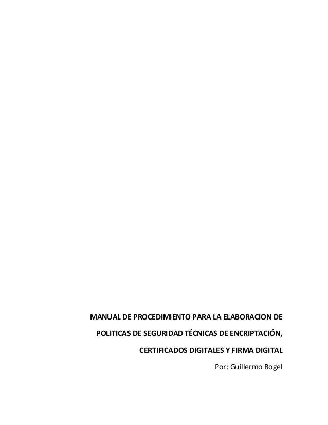 MANUAL DE PROCEDIMIENTO PARA LA ELABORACION DE POLITICAS DE SEGURIDAD TÉCNICAS DE ENCRIPTACIÓN, CERTIFICADOS DIGITALES Y F...