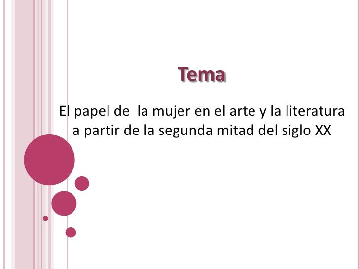 Tema<br />El papel de  la mujer en el arte y la literatura <br />a partir de la segunda mitad del siglo XX<br />