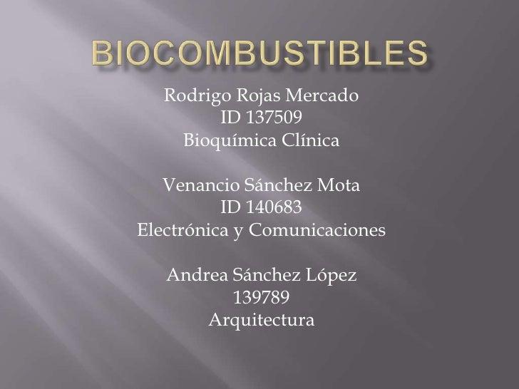 biocombustibles<br />Rodrigo Rojas Mercado<br />ID 137509<br />Bioquímica Clínica<br />Venancio Sánchez Mota<br />ID 14068...