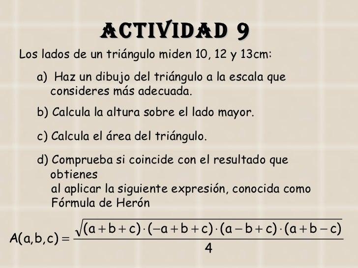 ACTIVIDAD 9 <ul><li>Los lados de un triángulo miden 10, 12 y 13cm: </li></ul><ul><ul><li>Haz un dibujo del triángulo a la ...