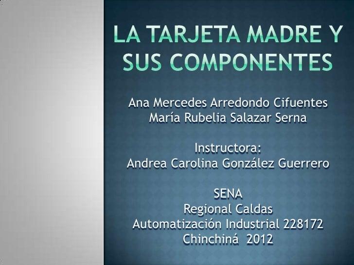 Ana Mercedes Arredondo Cifuentes   María Rubelia Salazar Serna           Instructora:Andrea Carolina González Guerrero    ...