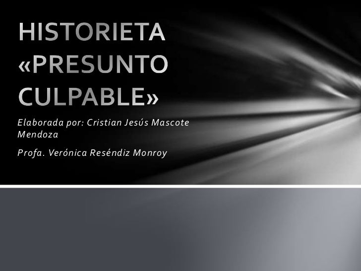 Elaborada por: Cristian Jesús Mascote Mendoza<br />Profa. Verónica Reséndiz Monroy<br />HISTORIETA «PRESUNTO CULPABLE»<br />