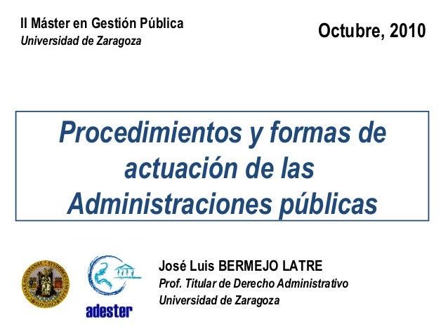 II Máster en Gestión Pública Universidad de Zaragoza  Octubre, 2010  Procedimientos y formas de actuación de las Administr...
