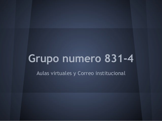 Grupo numero 831-4 Aulas virtuales y Correo institucional