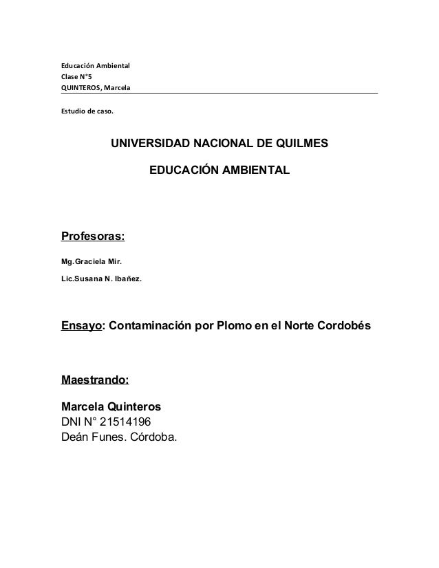 Educación Ambiental Clase N°5 QUINTEROS, Marcela Estudio de caso. UNIVERSIDAD NACIONAL DE QUILMES EDUCACIÓN AMBIENTAL Mane...