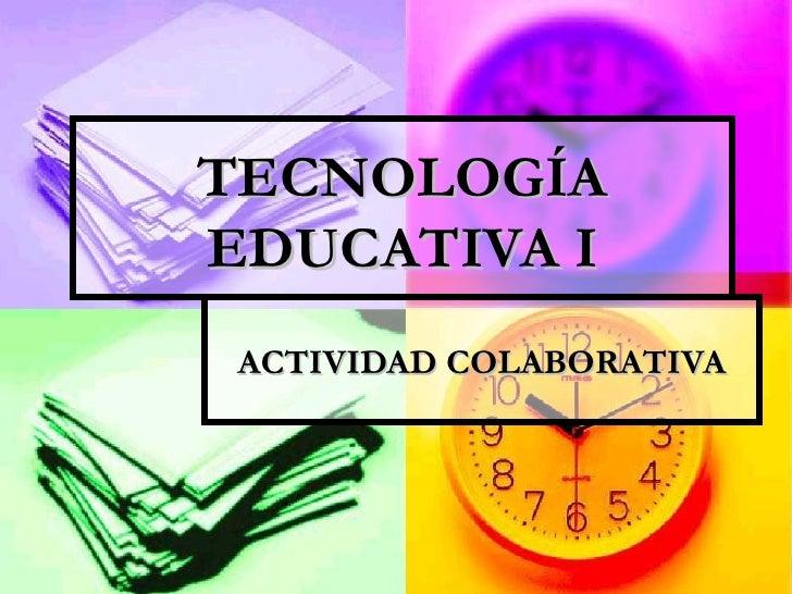 TECNOLOGÍAEDUCATIVA I ACTIVIDAD COLABORATIVA