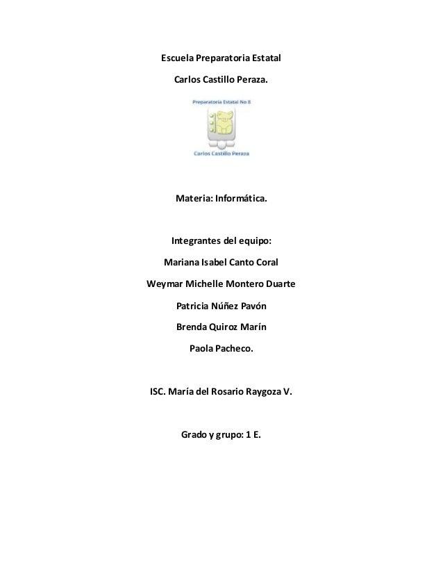 Escuela Preparatoria Estatal  Carlos Castillo Peraza.  Materia: Informática.  Integrantes del equipo:  Mariana Isabel Cant...