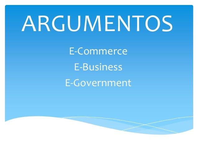ARGUMENTOS   E-Commerce    E-Business  E-Government