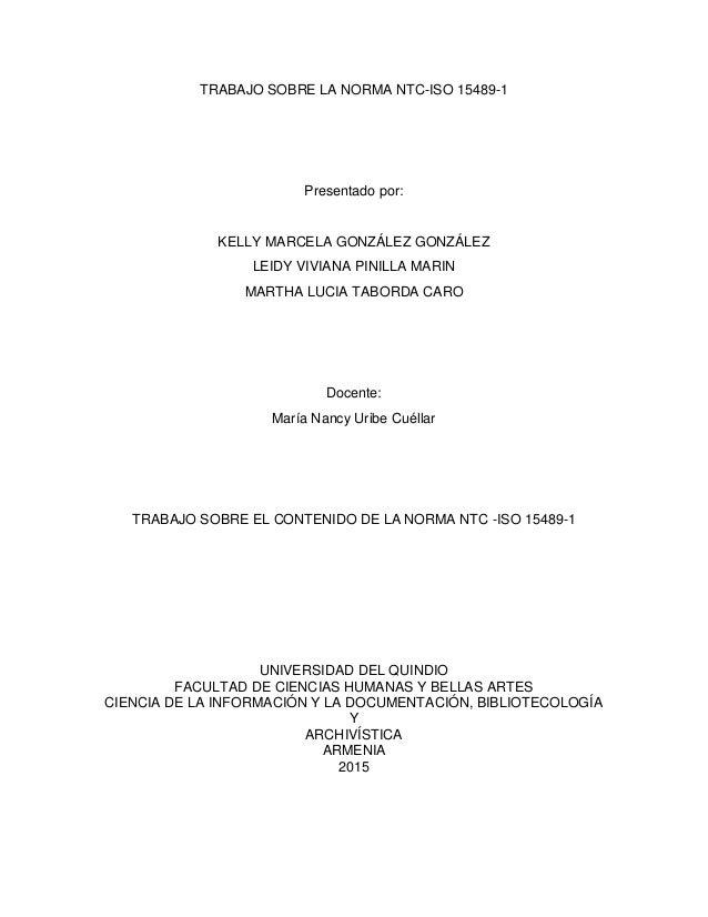 TRABAJO SOBRE LA NORMA NTC-ISO 15489-1 Presentado por: KELLY MARCELA GONZÁLEZ GONZÁLEZ LEIDY VIVIANA PINILLA MARIN MARTHA ...