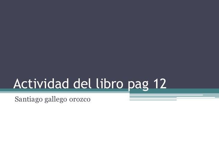 Actividad del libro pag 12Santiago gallego orozco